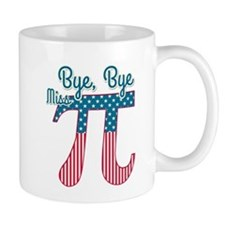 Bye, Bye Miss American Pi (Pie) Mugs