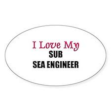 I Love My SUB SEA ENGINEER Oval Decal