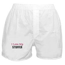 I Love My STUFFER Boxer Shorts