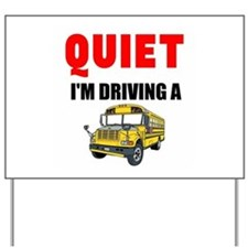 Quiet Im Driving a School Bus Yard Sign