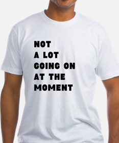Not a lot going on at the moment T-Shirt