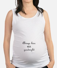 Always Kiss Us Goodnight Maternity Tank Top