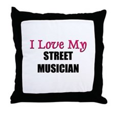 I Love My STREET MUSICIAN Throw Pillow