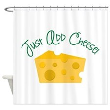 Just Add Cheese! Shower Curtain
