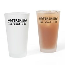 Waterskiing Its What I Do Drinking Glass