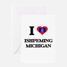 I love Ishpeming Michigan Greeting Cards