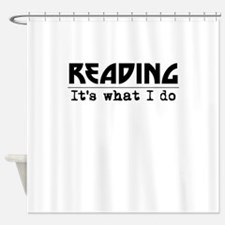 Reading Its What I Do Shower Curtain