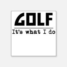 Golf Its What I Do Sticker