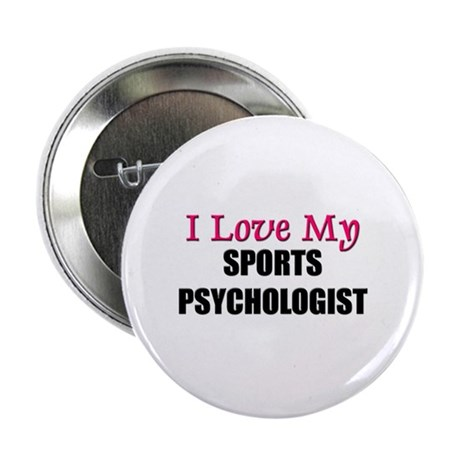 """I Love My SPORTS PSYCHOLOGIST 2.25"""" Button (10 pac"""