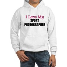 I Love My SPORT PHOTOGRAPHER Hoodie