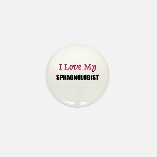 I Love My SPHAGNOLOGIST Mini Button