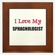 I Love My SPHAGNOLOGIST Framed Tile