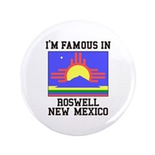 I'm Famous in Roswell, New Mexico Button