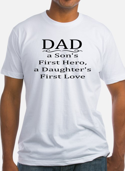 DAD, A SON'S FIRST HERO, A DAUGHTER'S FIRS T-Shirt