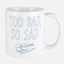 Too Bad So Sad Mugs