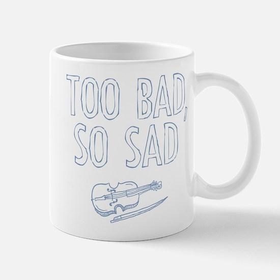 Too Bad So Sad Mugs