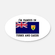 I'M Famous In Turks and Caicos Oval Car Magnet