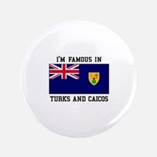I'M Famous In Turks and Caicos Button