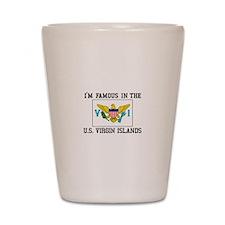 I'M Famous In U.S. Virgin Islands Shot Glass