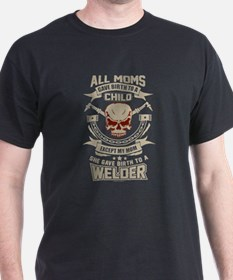 Mom Gave Birth to Welder T-Shirt