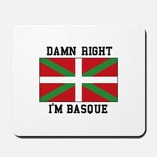 Damn Right I'MBasque Mousepad