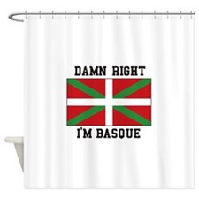 Damn Right I'MBasque Shower Curtain