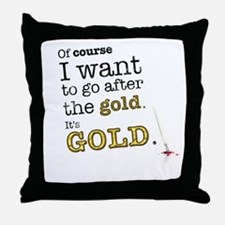 Go after the gold Throw Pillow