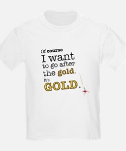 Go after the gold T-Shirt