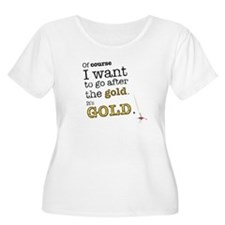 Go after the gold Plus Size T-Shirt