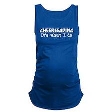 Cheerleading Its What I Do Maternity Tank Top