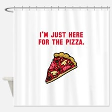 Here For The Pizza Shower Curtain