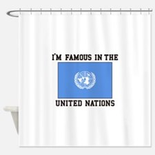 I'M Famous In the United Nations Shower Curtain