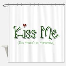 Kiss Me Tomarrow Shower Curtain