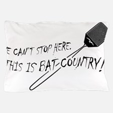 WE CAN'T STOP HERE, THIS IS BAT COUNTRY! Pillow Ca
