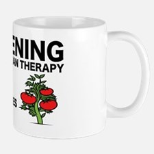 GRDENING IS CHEAPER THAN THERAPY Mug