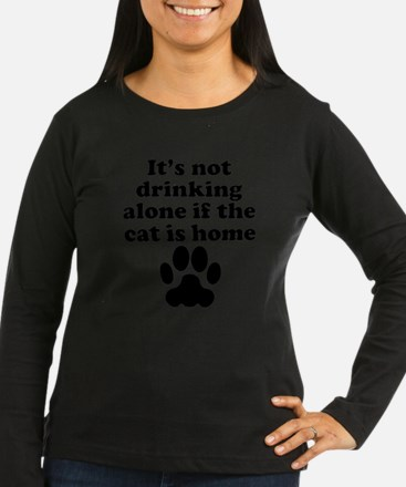Its Not Drinking Alone If The Cat Is Home Long Sle