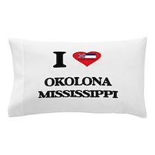 I love Okolona Mississippi Pillow Case