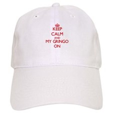 Keep Calm and My Gringo ON Baseball Cap