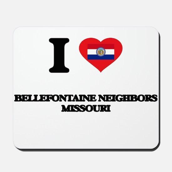 I love Bellefontaine Neighbors Missouri Mousepad
