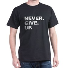 NEVER. GIVE. UP. T-Shirt