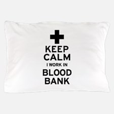 Keep Calm Blood Bank Pillow Case