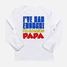 Had Enough Calling Papa Long Sleeve T-Shirt