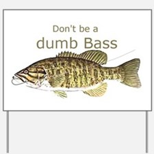 Don't be a Dumb Bass Funny Fish Quote Yard Sign
