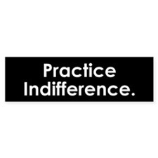 Practice Indifference Bumper Bumper Sticker