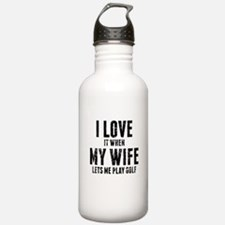 When My Wife Lets Me Play Golf Water Bottle