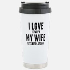 When My Wife Lets Me Play Golf Travel Mug