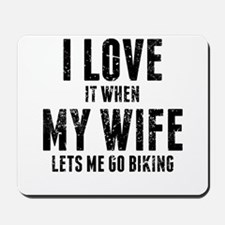 When My Wife Lets Me Go Biking Mousepad