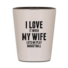 When My Wife Lets Me Play Basketball Shot Glass