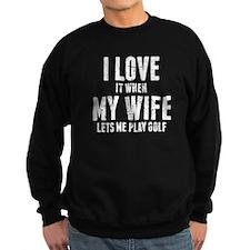 When My Wife Lets Me Play Golf Sweatshirt