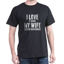 When My Wife Lets Me Skateboard T-Shirt